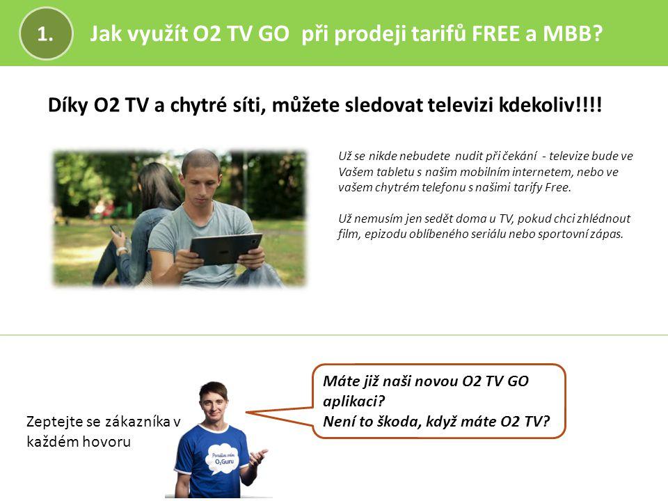 Máte již naši novou O2 TV GO aplikaci? Není to škoda, když máte O2 TV? Jak využít O2 TV GO při prodeji tarifů FREE a MBB? 1. Už se nikde nebudete nudi