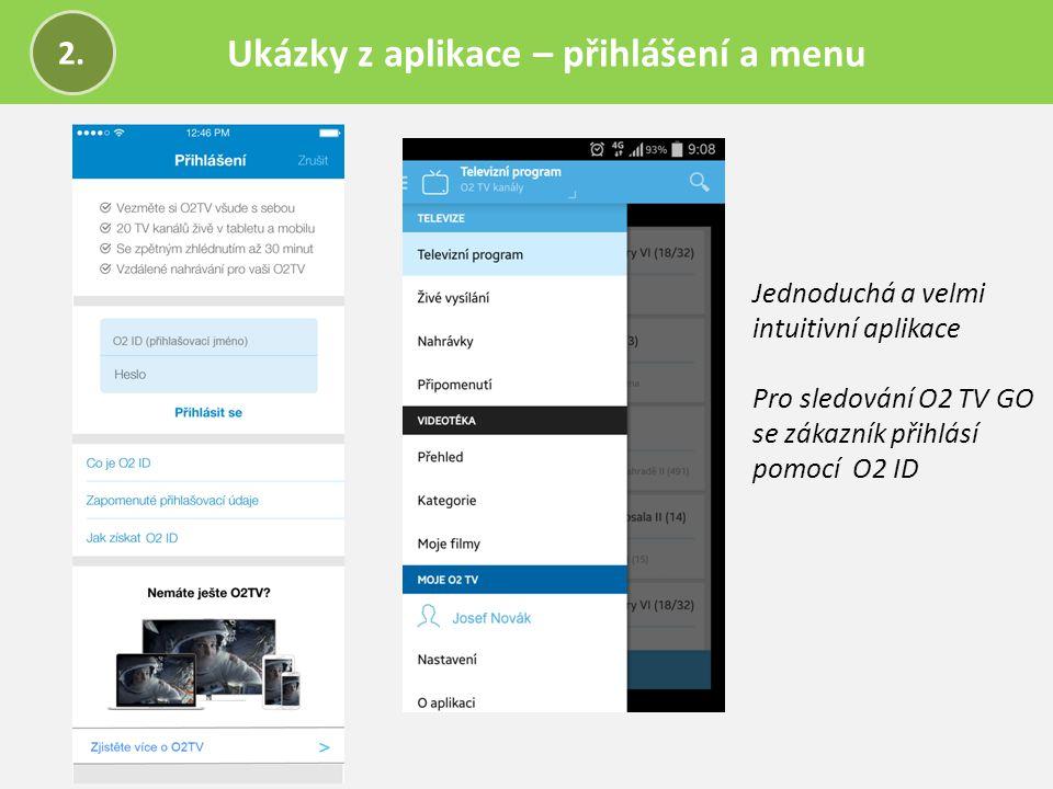 Ukázky z aplikace – přihlášení a menu 2. Jednoduchá a velmi intuitivní aplikace Pro sledování O2 TV GO se zákazník přihlásí pomocí O2 ID