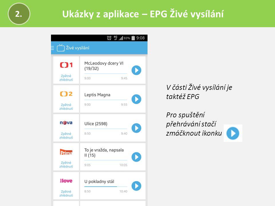 Ukázky z aplikace – EPG Živé vysílání 2. V části Živé vysílání je taktéž EPG Pro spuštění přehrávání stačí zmáčknout ikonku