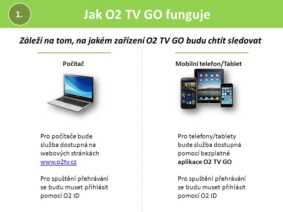 Jak O2 TV GO funguje 1. Záleží na tom, na jakém zařízení O2 TV GO budu chtít sledovat PočítačMobilní telefon/Tablet Pro počítače bude služba dostupná