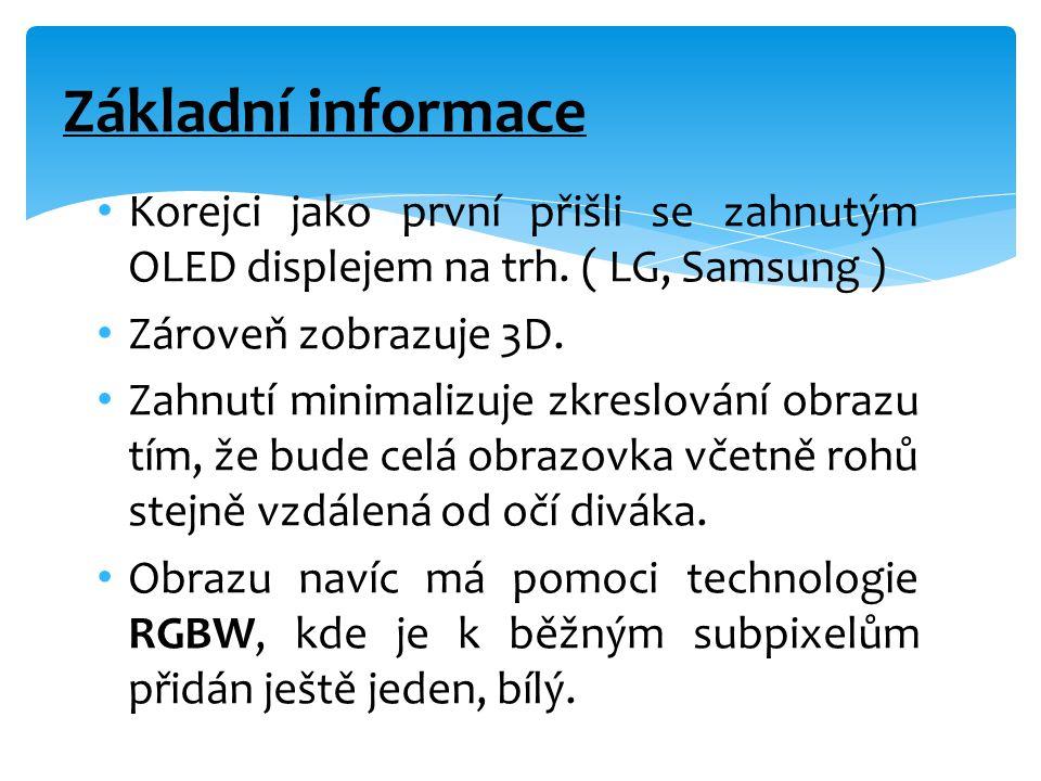 • Korejci jako první přišli se zahnutým OLED displejem na trh. ( LG, Samsung ) • Zároveň zobrazuje 3D. • Zahnutí minimalizuje zkreslování obrazu tím,