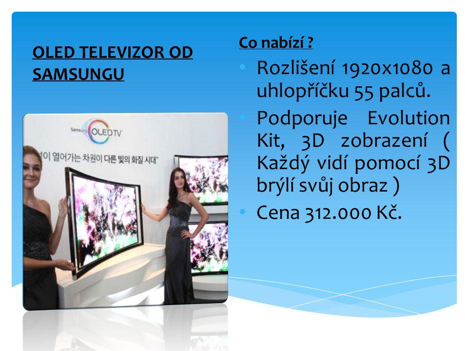 OLED TELEVIZOR OD SAMSUNGU Co nabízí ? • Rozlišení 1920x1080 a uhlopříčku 55 palců. • Podporuje Evolution Kit, 3D zobrazení ( Každý vidí pomocí 3D brý