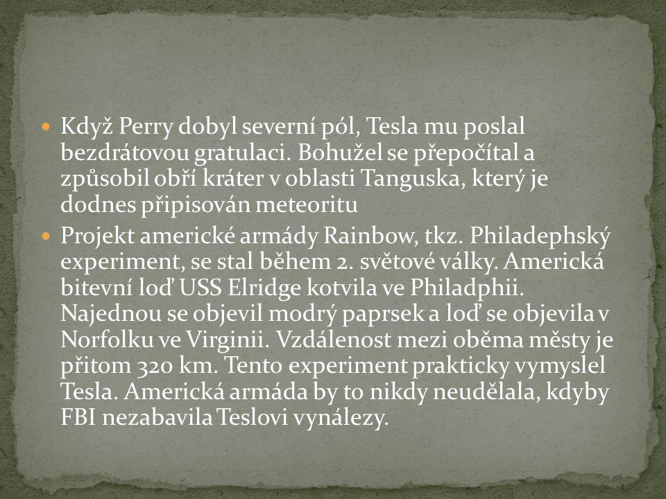  Když Perry dobyl severní pól, Tesla mu poslal bezdrátovou gratulaci.