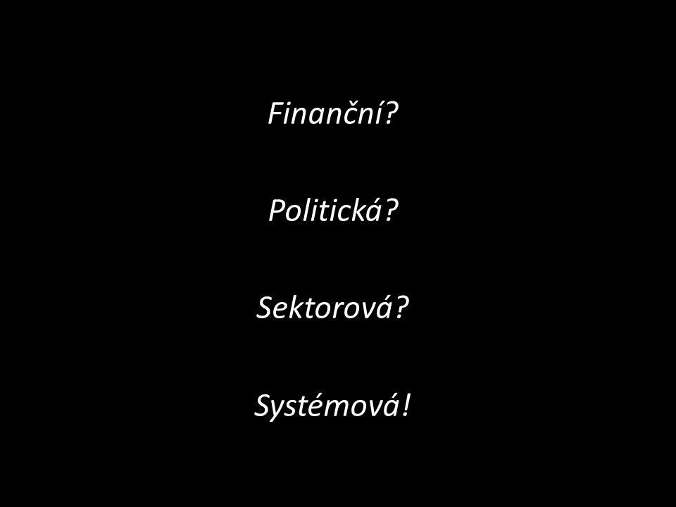 Finanční? Politická? Sektorová? Systémová!
