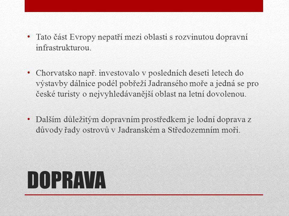 DOPRAVA • Tato část Evropy nepatří mezi oblasti s rozvinutou dopravní infrastrukturou. • Chorvatsko např. investovalo v posledních deseti letech do vý