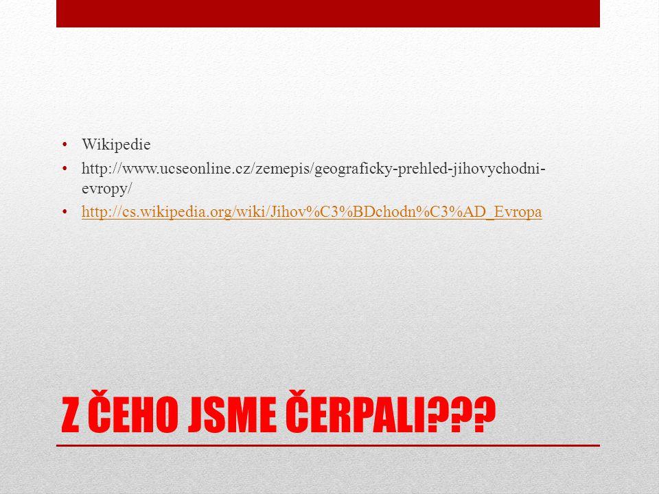 Z ČEHO JSME ČERPALI??? • Wikipedie • http://www.ucseonline.cz/zemepis/geograficky-prehled-jihovychodni- evropy/ • http://cs.wikipedia.org/wiki/Jihov%C