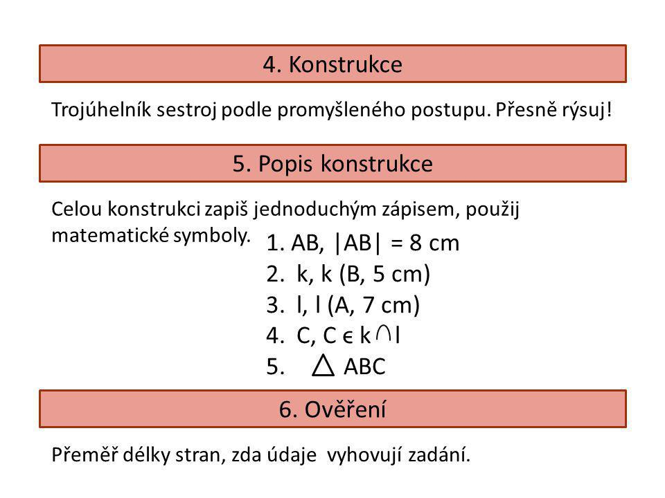 Procvičuj: Sestroj: ABC; a = 5 cm, b = 6 cm, c = 7 cm KLM; k = 7 cm, l = 9 cm, m = 4 cm DEF; d = 3 cm, e = 10 cm, f = 70 mm XYZ; x = 7 cm, y = 70 mm, z = 7 cm