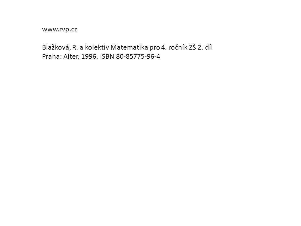 www.rvp.cz Blažková, R. a kolektiv Matematika pro 4. ročník ZŠ 2. díl Praha: Alter, 1996. ISBN 80-85775-96-4