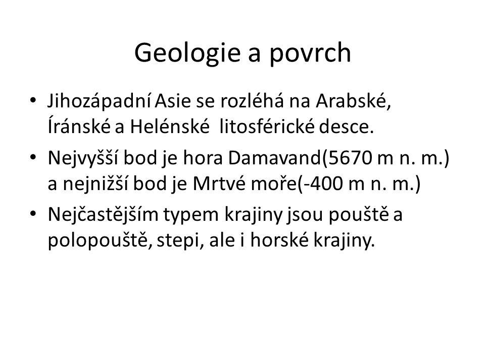 Geologie a povrch • Jihozápadní Asie se rozléhá na Arabské, Íránské a Helénské litosférické desce. • Nejvyšší bod je hora Damavand(5670 m n. m.) a nej