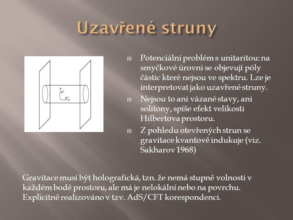  Potenciální problém s unitaritou: na smyčkové úrovni se objevují póly částic které nejsou ve spektru. Lze je interpretovat jako uzavřené struny.  N
