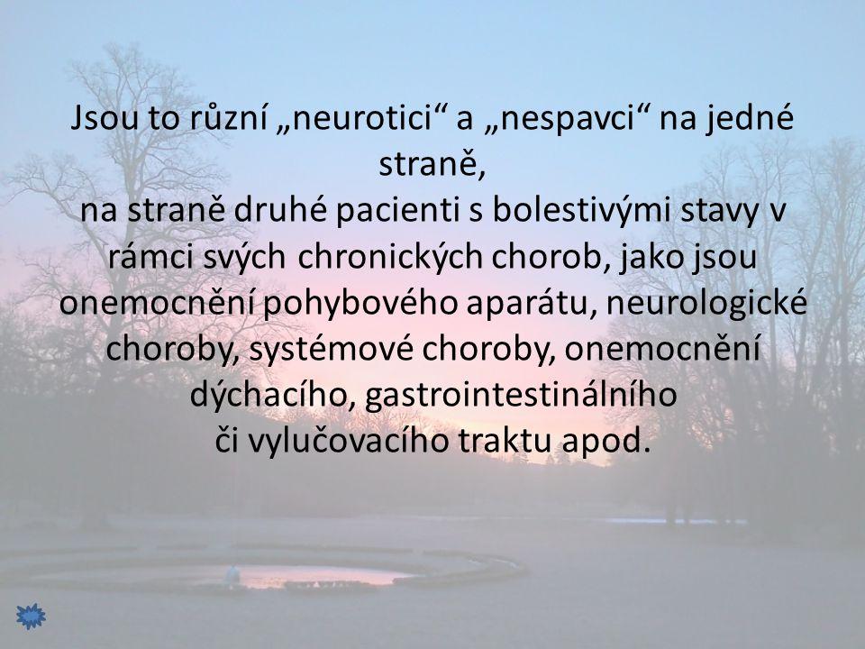 """Jsou to různí """"neurotici a """"nespavci na jedné straně, na straně druhé pacienti s bolestivými stavy v rámci svých chronických chorob, jako jsou onemocnění pohybového aparátu, neurologické choroby, systémové choroby, onemocnění dýchacího, gastrointestinálního či vylučovacího traktu apod."""