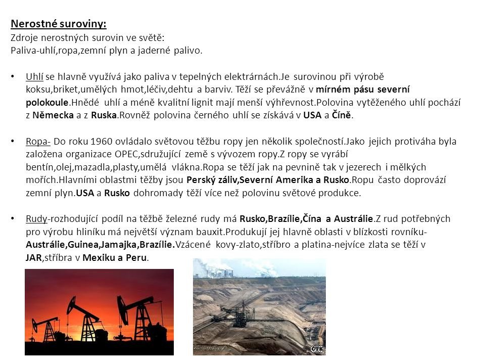 Nerostné suroviny: Zdroje nerostných surovin ve světě: Paliva-uhlí,ropa,zemní plyn a jaderné palivo. • Uhlí se hlavně využívá jako paliva v tepelných