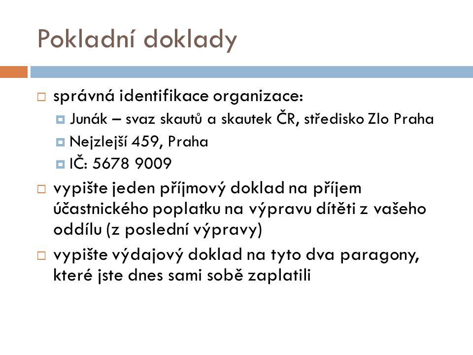 Pokladní doklady  správná identifikace organizace:  Junák – svaz skautů a skautek ČR, středisko Zlo Praha  Nejzlejší 459, Praha  IČ: 5678 9009  v