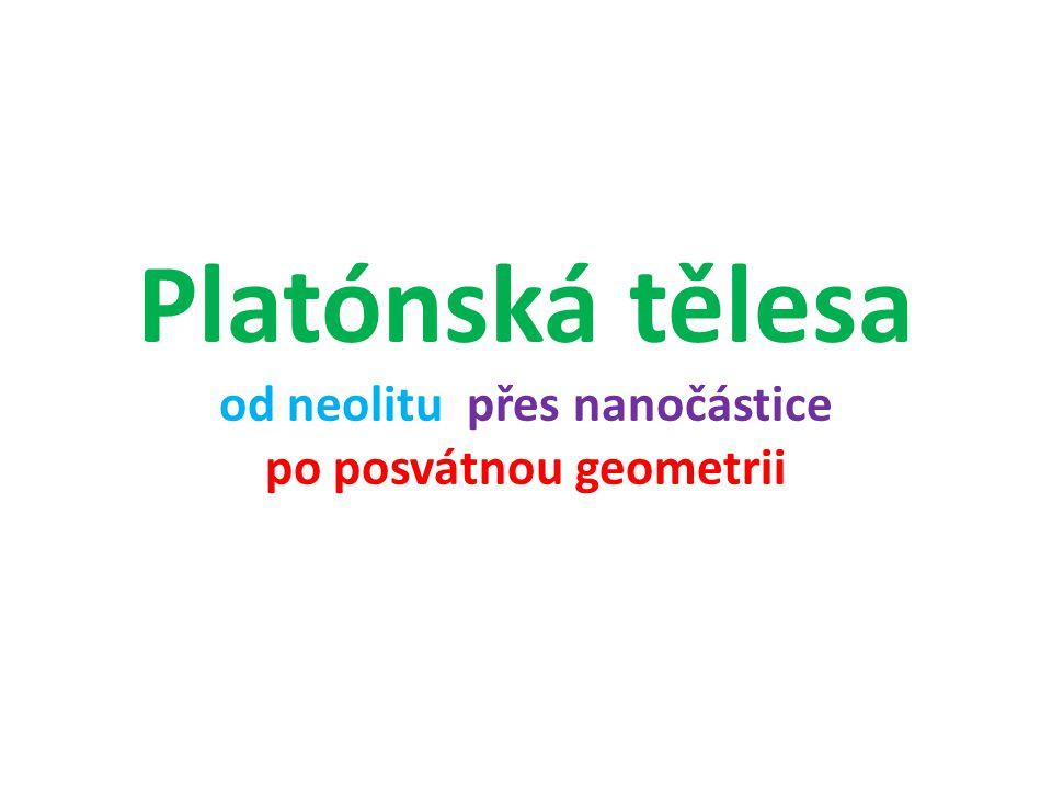 Platónská tělesa od neolitu přes nanočástice po posvátnou geometrii