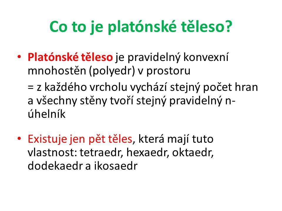 Co to je platónské těleso? • Platónské těleso je pravidelný konvexní mnohostěn (polyedr) v prostoru = z každého vrcholu vychází stejný počet hran a vš