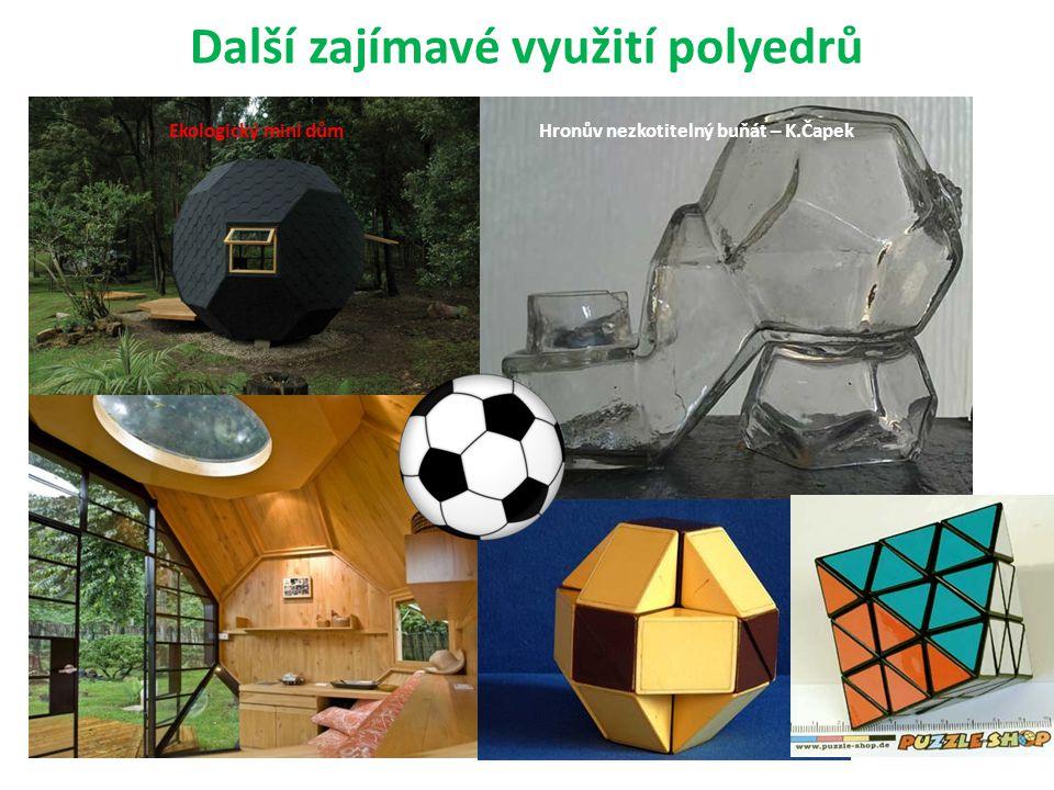 Další zajímavé využití polyedrů Hronův nezkotitelný buňát – K.ČapekEkologický mini dům