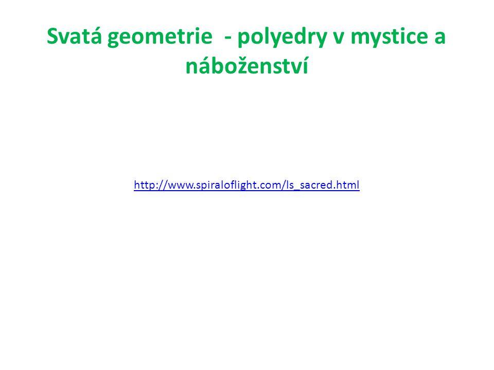 http://www.spiraloflight.com/ls_sacred.html Svatá geometrie - polyedry v mystice a náboženství