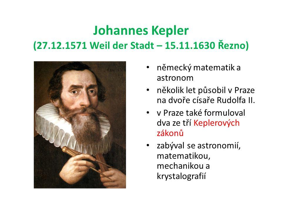 Johannes Kepler (27.12.1571 Weil der Stadt – 15.11.1630 Řezno) • německý matematik a astronom • několik let působil v Praze na dvoře císaře Rudolfa II