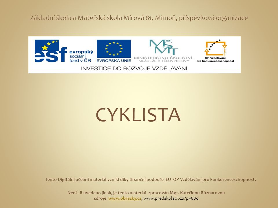 Základní škola a Mateřská škola Mírová 81, Mimoň, příspěvková organizace CYKLISTA Tento Digitální učební materiál vznikl díky finanční podpoře EU- OP Vzdělávání pro konkurenceschopnost.
