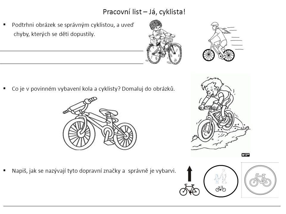 Pracovní list – Já, cyklista!  Podtrhni obrázek se správným cyklistou, a uveď chyby, kterých se děti dopustily.  Co je v povinném vybavení kola a cy