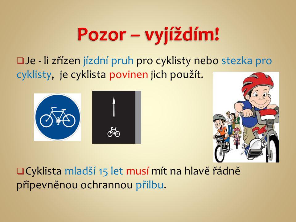  Je - li zřízen jízdní pruh pro cyklisty nebo stezka pro cyklisty, je cyklista povinen jich použít.  Cyklista mladší 15 let musí mít na hlavě řádně