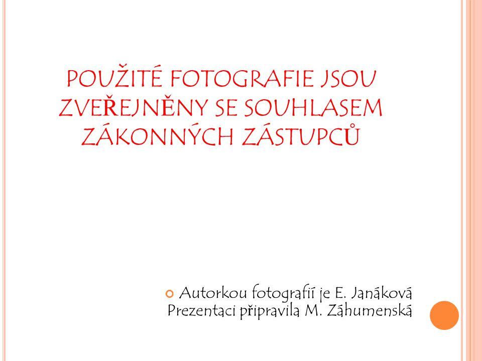 POUŽITÉ FOTOGRAFIE JSOU ZVEŘEJNĚNY SE SOUHLASEM ZÁKONNÝCH ZÁSTUPCŮ Autorkou fotografií je E. Janáková Prezentaci připravila M. Záhumenská