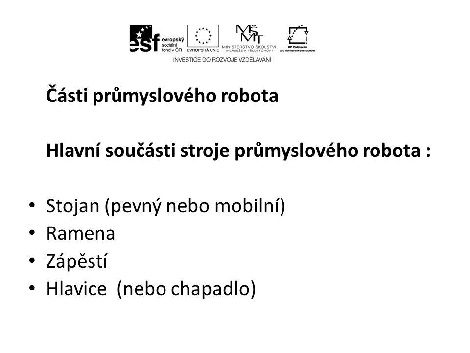 4.2 Části systému průmyslového robota Motorický systém zajišťuje vlastní pohyb robota a aktivně působí na prostředí.