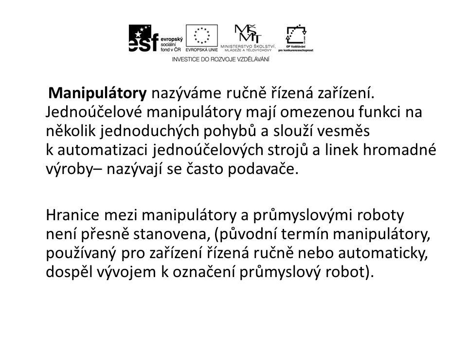 • Průmyslové roboty jsou univerzálně použitelné automaty pro vykonávání pohybů, které zastávají funkci člověka, především u výrobního stroje.