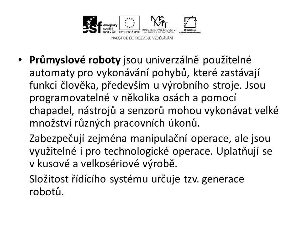Rozdělení průmyslových robotů podle generací : • Roboty první generace jsou řízeny programem bez zpětných vazeb (bez senzoriky - automatické ovládání).