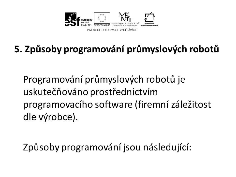"""1) Přímé programování a) Ruční programování – zadávání hodnot souřadnic ručně na klávesnici PC b) Metoda """"teach-in - zadávání povelů (instrukcí) a souřadnic prostřednictvím ovládacího panelu (tzv."""