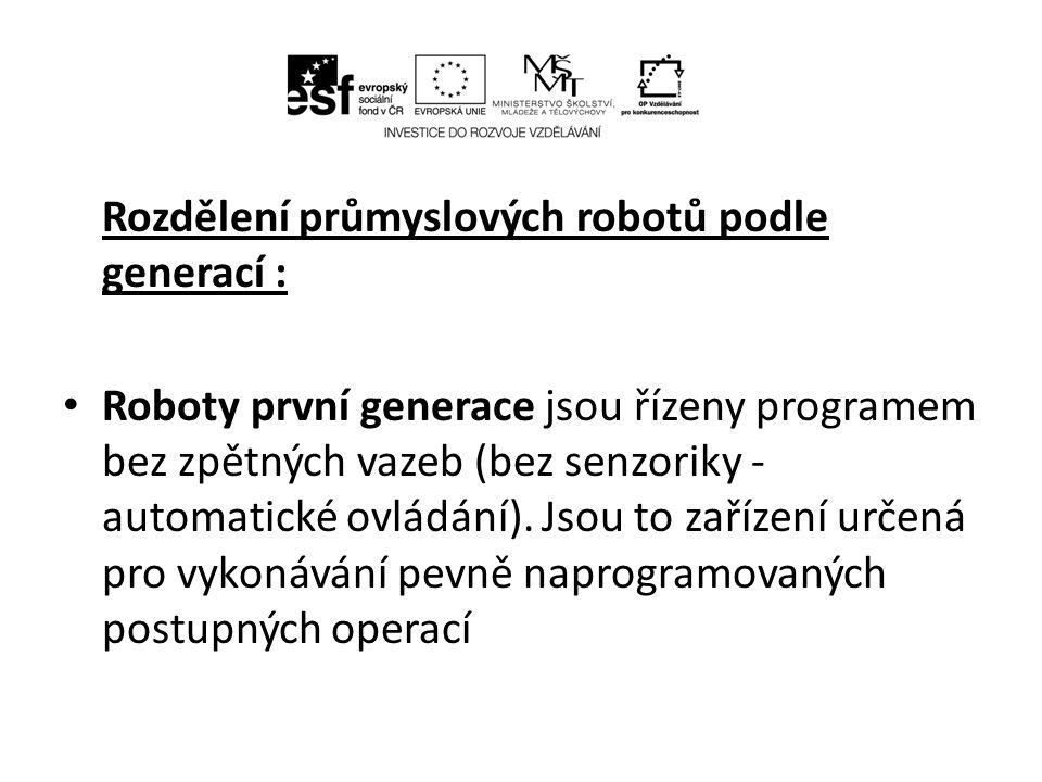 Roboty druhé generace jsou roboty vyšší úrovně, v řídících obvodech jsou vybaveny zpětnými vazbami.