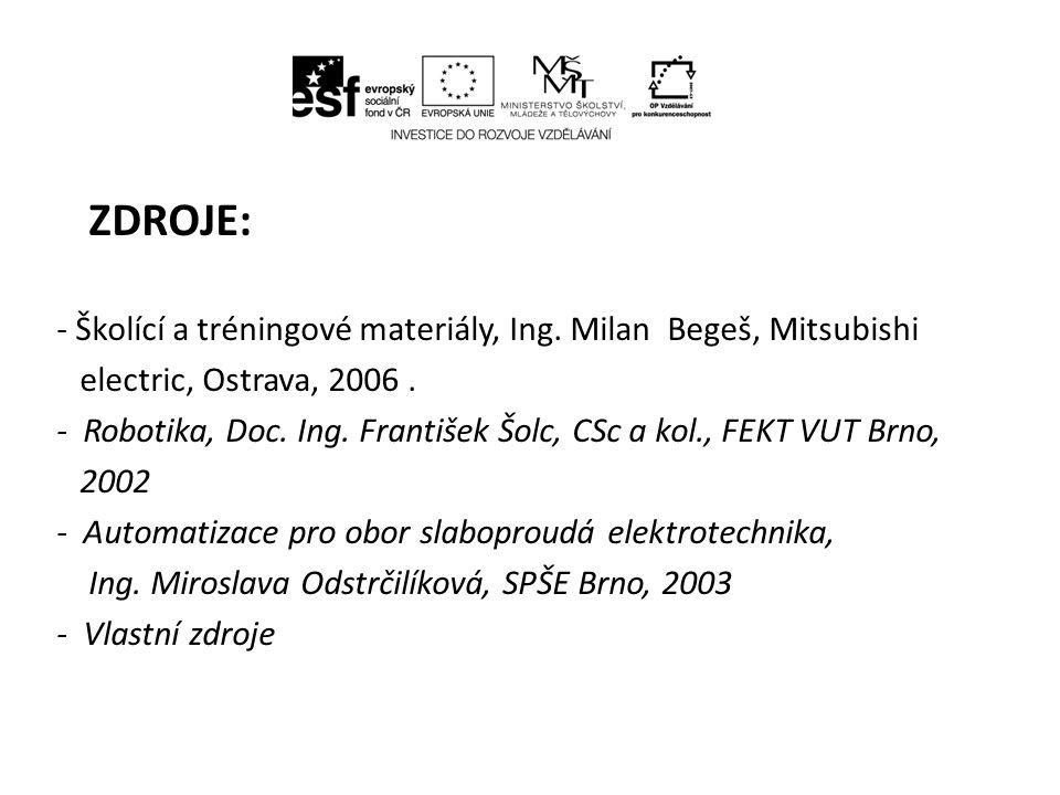 ZDROJE: - Školící a tréningové materiály, Ing.Milan Begeš, Mitsubishi electric, Ostrava, 2006.