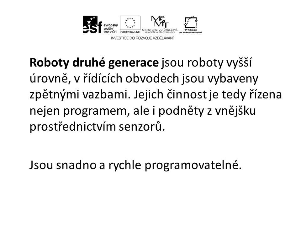 • Roboty třetí generace jsou inteligentní roboty.