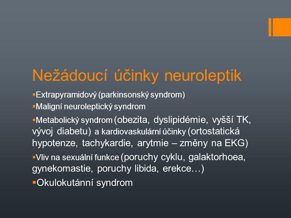 Nežádoucí účinky neuroleptik  Extrapyramidový (parkinsonský syndrom)  Maligní neuroleptický syndrom  Metabolický syndrom (obezita, dyslipidémie, vy