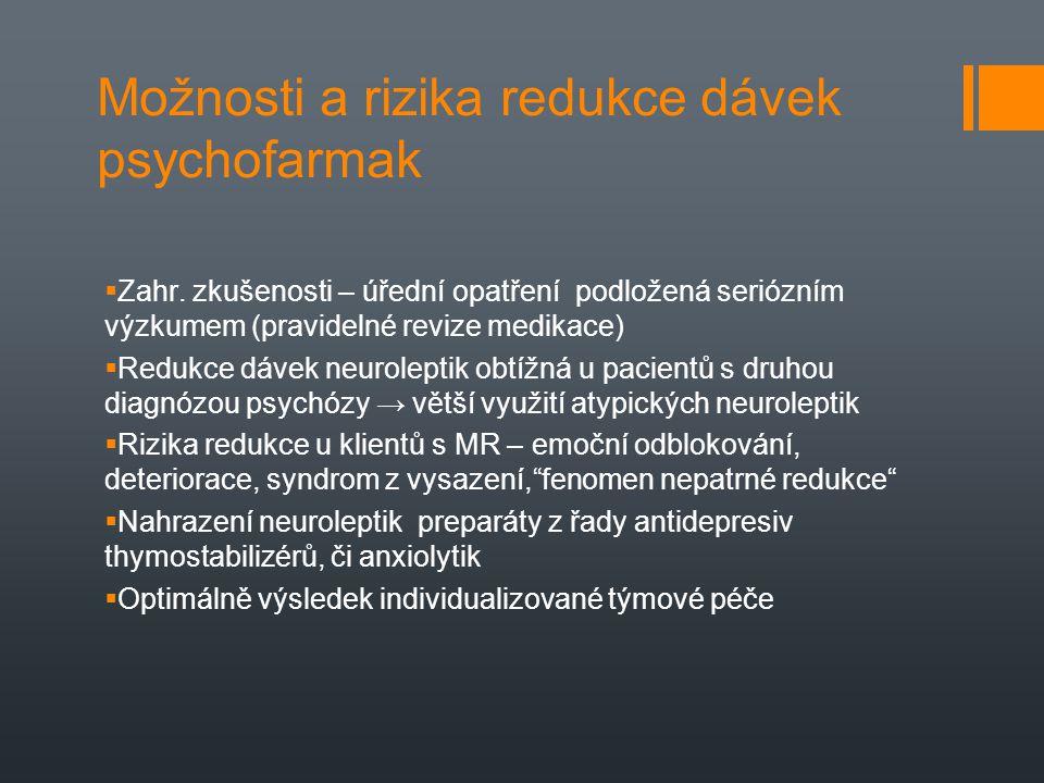 Možnosti a rizika redukce dávek psychofarmak  Zahr. zkušenosti – úřední opatření podložená seriózním výzkumem (pravidelné revize medikace)  Redukce