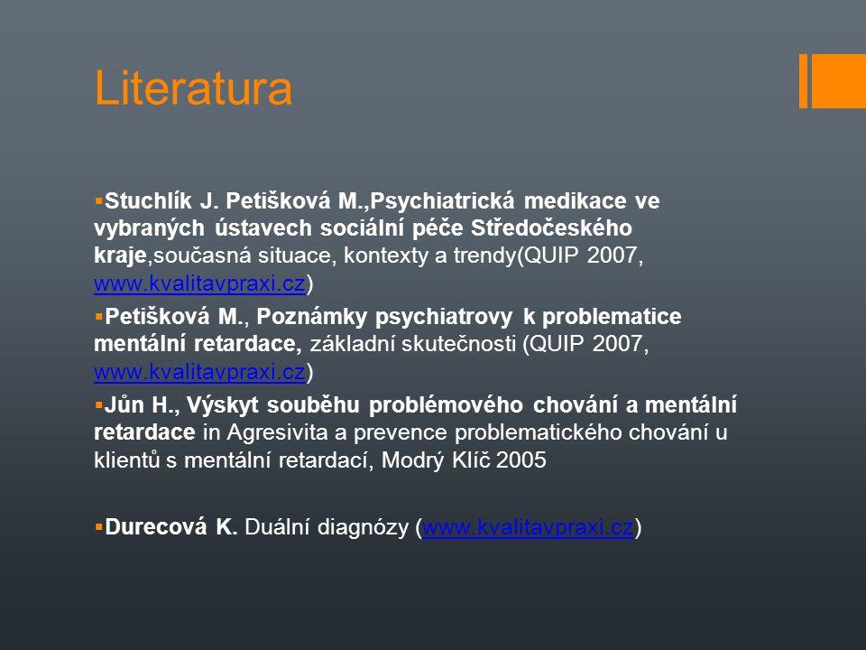 Literatura  Stuchlík J. Petišková M.,Psychiatrická medikace ve vybraných ústavech sociální péče Středočeského kraje,současná situace, kontexty a tren