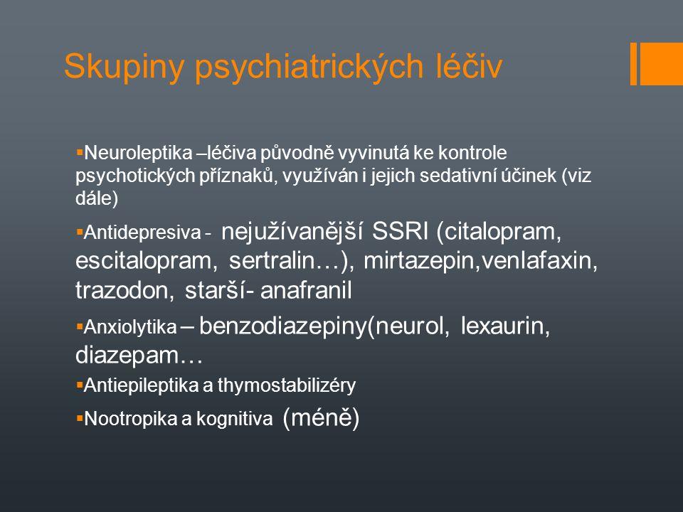 Skupiny psychiatrických léčiv  Neuroleptika –léčiva původně vyvinutá ke kontrole psychotických příznaků, využíván i jejich sedativní účinek (viz dále
