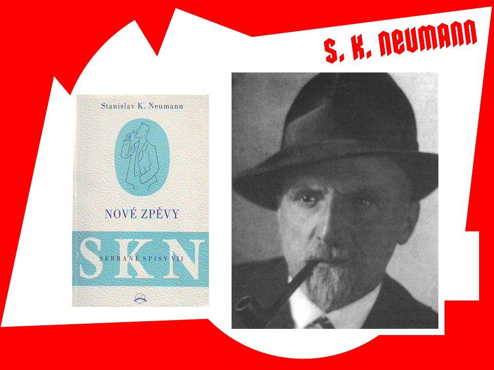  Stanislav Kostka Neumann (1875 - 1947)  Významný český básník  Prošel všemi etapami moderního umění  Dekadence, anarchie  Nové zpěvy – oslava ci