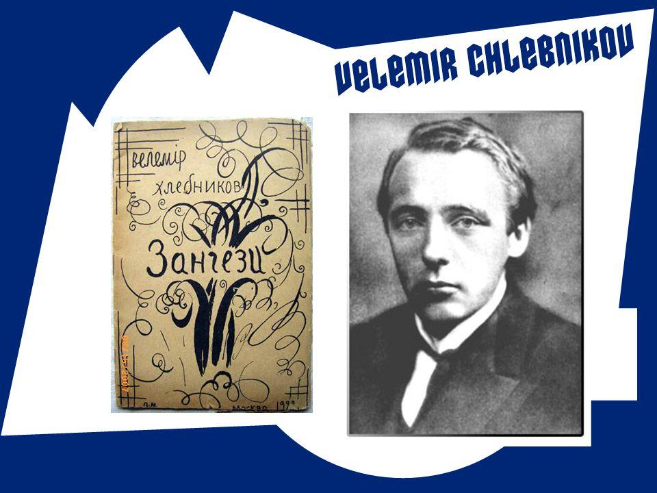  Viktor Vladimirovič Chlebnikov (1885 – 1922)  Známý především jako tvůrce a teoretik tzv. zaumného jazyka  Zaum = za rozumem a racionálním chápání