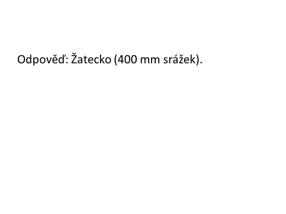 Odpověď: Žatecko (400 mm srážek).