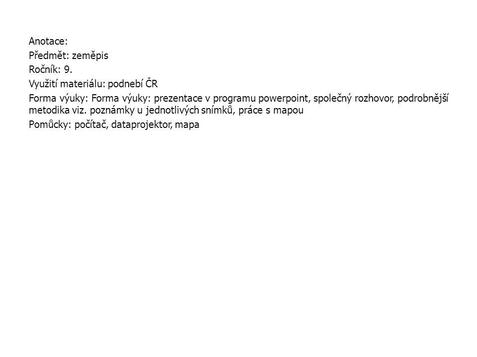 Anotace: Předmět: zeměpis Ročník: 9. Využití materiálu: podnebí ČR Forma výuky: Forma výuky: prezentace v programu powerpoint, společný rozhovor, podr