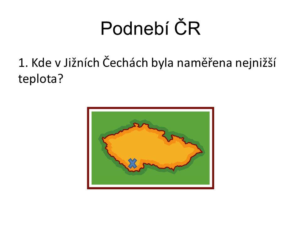 Podnebí ČR 1. Kde v Jižních Čechách byla naměřena nejnižší teplota?