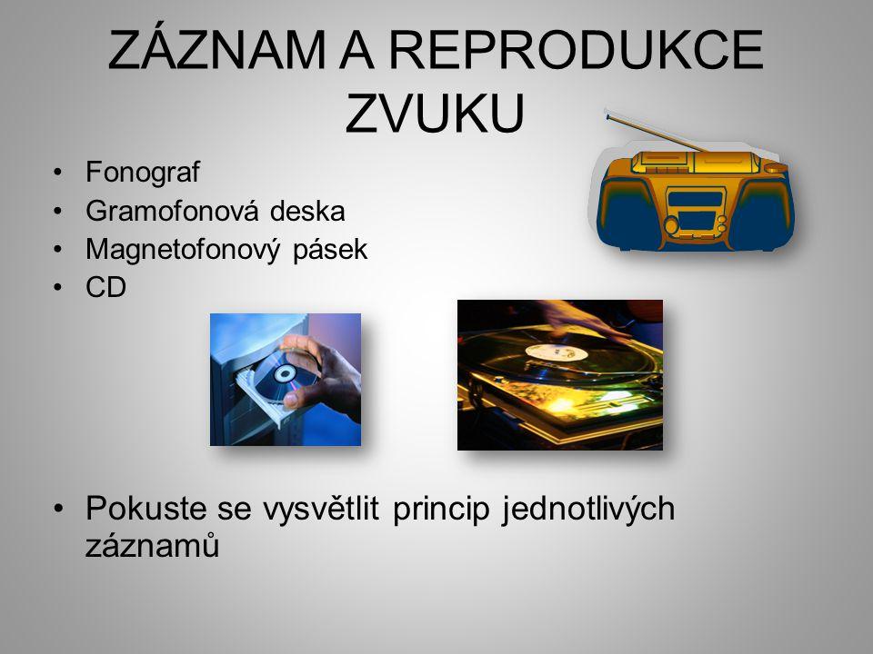 ZÁZNAM A REPRODUKCE ZVUKU •Fonograf •Gramofonová deska •Magnetofonový pásek •CD •Pokuste se vysvětlit princip jednotlivých záznamů