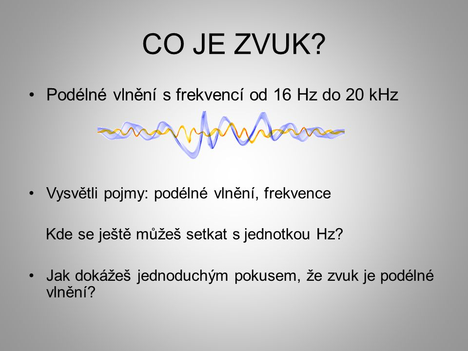 ZDROJE OBRÁZKŮ http://www.srom.hranet.cz/projekt/2006/ucebnice/a01.ht http://cs.wikipedia.org/wiki/Pod%C3%A9ln%C3%A9_vln%C4%9Bn%C3%AD http://tvblog.blog.hr/arhiva-2006-01.html http://fyzweb.cz/materialy/videopokusy/POKUSY/LADICKA/INDEX.HTM http://www.humlmusic.cz/57/prislusenstvi-ladicky/606/korg-ga- 1.html?PHPSESSID=82e2fee98fe1f1cc6a5e07366dc3a592 http://www.profihlas.net/technika/obr6.jpg http://www.stefajir.cz/?q=chrapot http://www.acr.army.cz/images/id_8001_9000/8753/radar/k12.htm http://www.rybarske-centrum.cz/pic.html?img=fishmark-480.jpg http://todohouse.blog.cz/0909/sluchove-a-rovnovazne-ustroji http://www.it.cz/163834-a4tech-hsb-100u-sluchatka-s-mikrofonem-nebo-2-1-repro- usb-cerna-barva/ http://www.fotografovani.cz/art/forec_amater/nikon4800_r.html http://www.tygriceny.cz/sleva/Portable-Waistband-Tour-Teacher-Voice-Amplifier- Microphone-Speaker