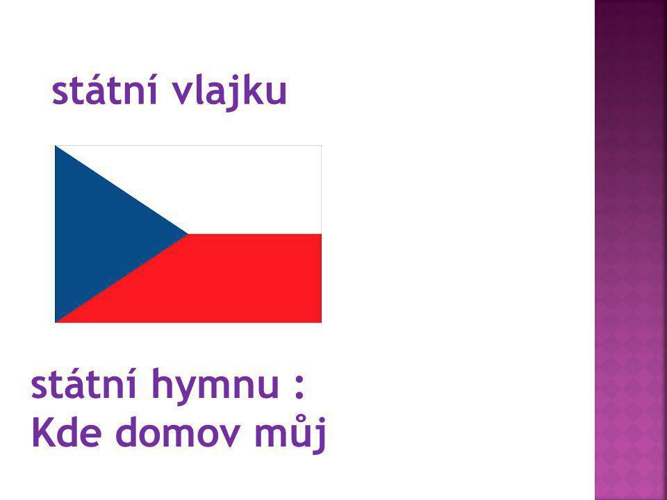 státní vlajku státní hymnu : Kde domov můj