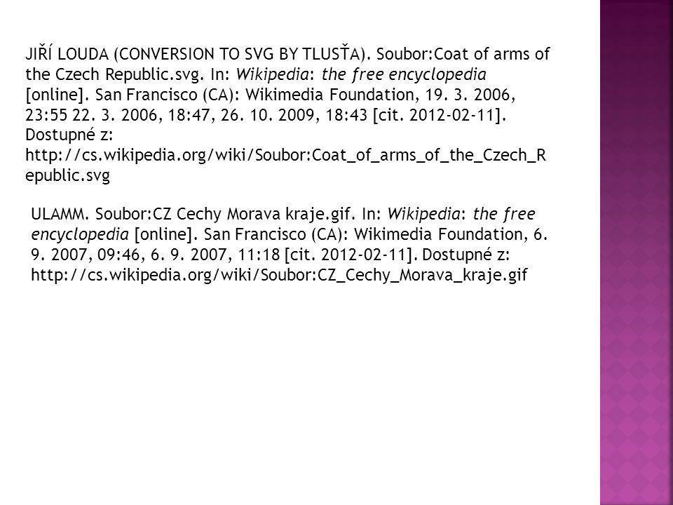 JIŘÍ LOUDA (CONVERSION TO SVG BY TLUSŤA). Soubor:Coat of arms of the Czech Republic.svg. In: Wikipedia: the free encyclopedia [online]. San Francisco