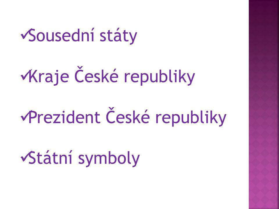  Sousední státy  Kraje České republiky  Prezident České republiky  Státní symboly