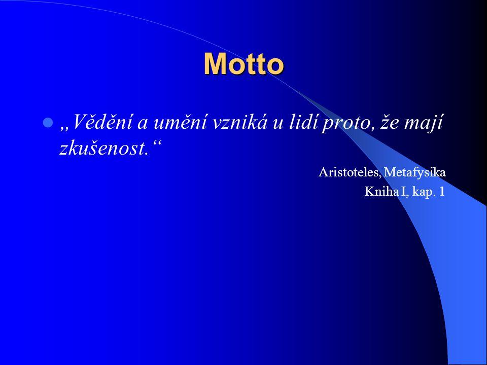 """Motto  """"Vědění a umění vzniká u lidí proto, že mají zkušenost. Aristoteles, Metafysika Kniha I, kap."""