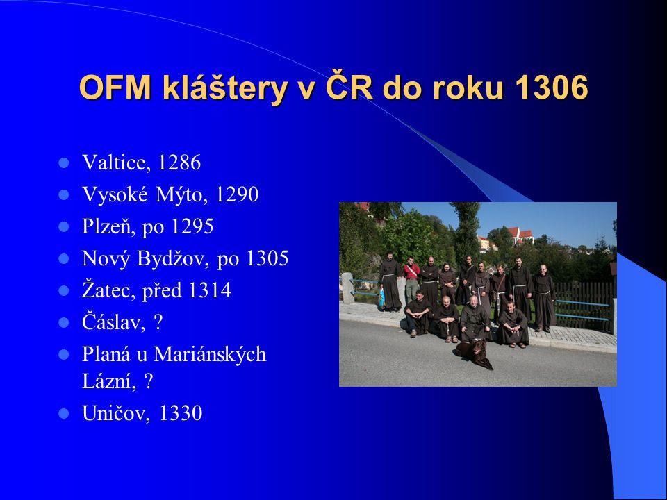 OFM kláštery v ČR do roku 1306  Staré Město pražské - u svatého Jakuba, po 1228  Olomouc, 1230  Brno, 1231  Staré Město pražské - u svatého Franti