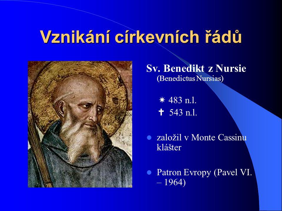 Vznikání církevních řádů  Řád svatého Benedikta (Ordo Sancti Benedicti) alias benediktýni – nejstarší mnišský řád, založen svatým Benediktem z Nursie